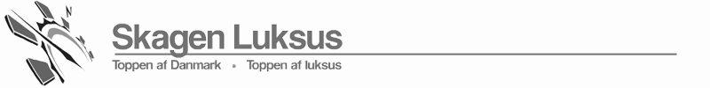 Skagen Luksus - Toppen af Danmark • Toppen af luksus