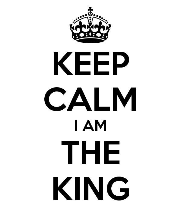 keep-calm-i-am-the-king-3.jpg